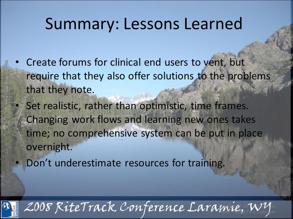 Summary: Lessons Learned Create forums for clinical end users to vent, but require that they also offer solutions to the problems that they note. Set