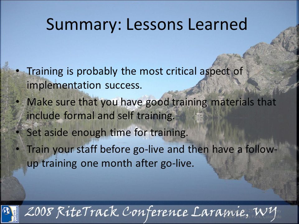 Summary: Lessons Learned Training is probably the most critical aspect of implementation success.