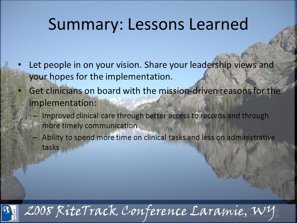 Summary: Lessons Learned Let people in on your vision. Share your leadership views and your hopes for the implementation. Get clinicians on board with