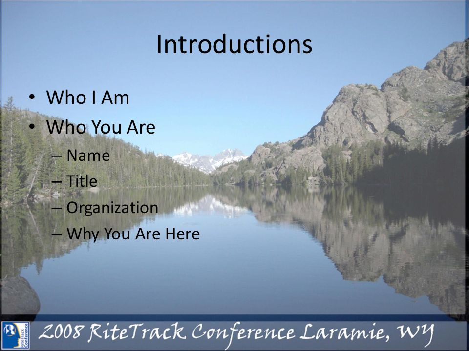 Introductions Who I Am Who You Are – Name – Title – Organization – Why You Are Here