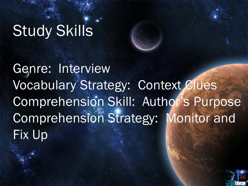 Study Skills Genre: Interview Vocabulary Strategy: Context Clues Comprehension Skill: Authors Purpose Comprehension Strategy: Monitor and Fix Up