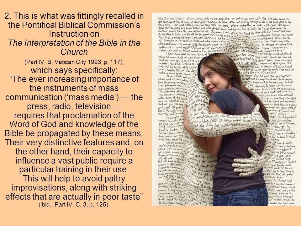 2. This is what was fittingly recalled in the Pontifical Biblical Commissions Instruction on The Interpretation of the Bible in the Church (Part IV, B