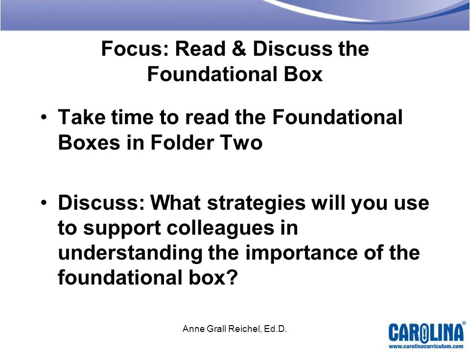 Focus: Read & Discuss the Foundational Box Take time to read the Foundational Boxes in Folder Two Discuss: What strategies will you use to support col