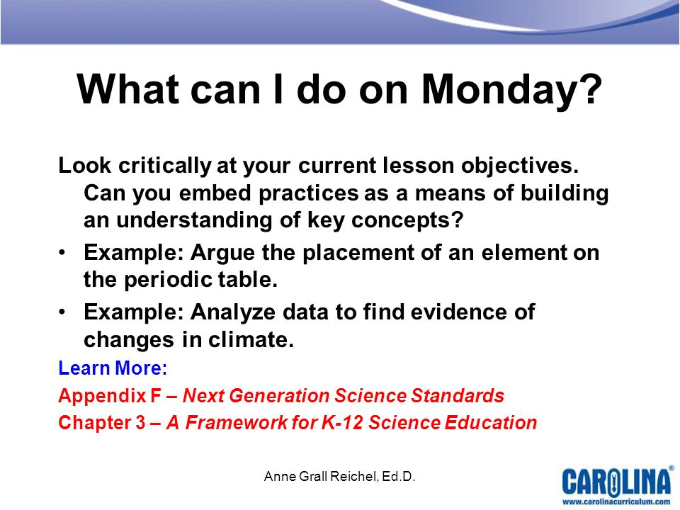 What can I do on Monday? Look critically at your current lesson objectives. Can you embed practices as a means of building an understanding of key con