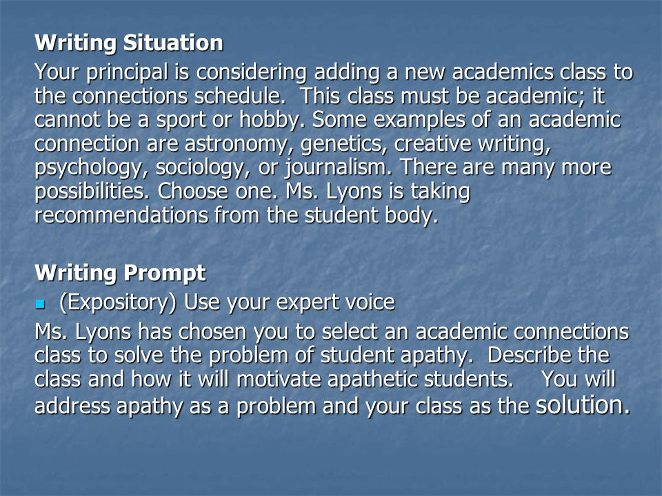 Writing Situation Your principal is considering adding a new academics class to the connections schedule. This class must be academic; it cannot be a