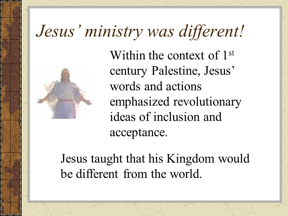Jesus ministry was different.