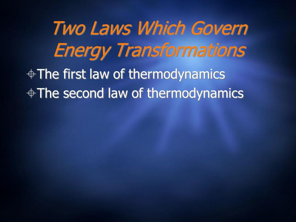 The First Law of Thermodynamics Energy cannot be created nor destroyed, it can only change form.
