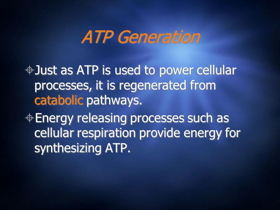 ATP Generation Just as ATP is used to power cellular processes, it is regenerated from catabolic pathways. Energy releasing processes such as cellular