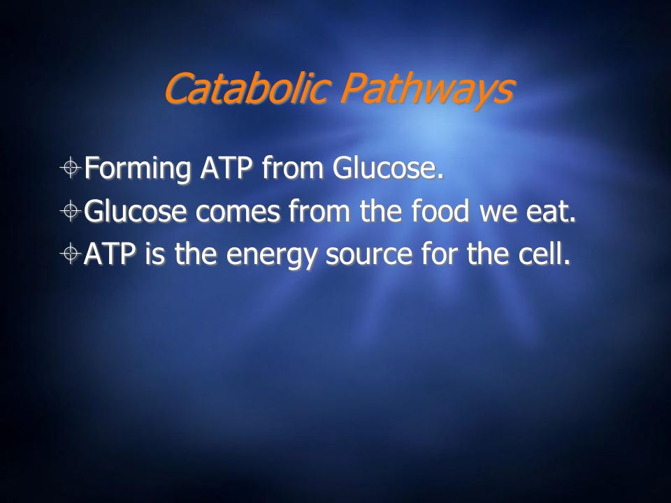 Catabolic Pathways Forming ATP from Glucose. Glucose comes from the food we eat. ATP is the energy source for the cell. Forming ATP from Glucose. Gluc