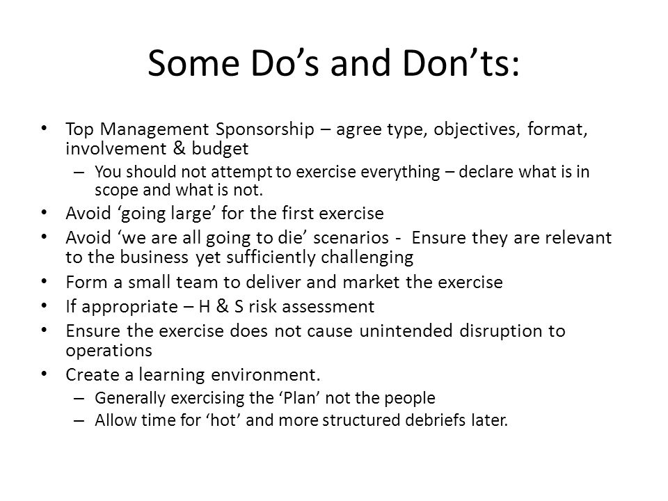 Some Dos and Donts: Top Management Sponsorship – agree type, objectives, format, involvement & budget – You should not attempt to exercise everything – declare what is in scope and what is not.