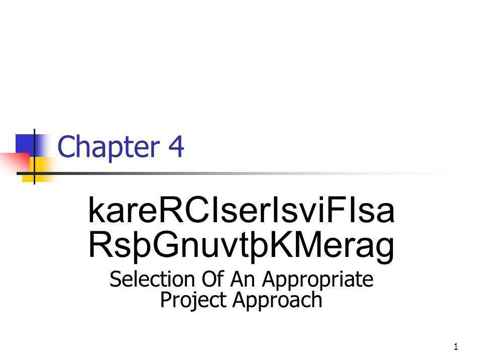 1 Chapter 4 kareRCIserIsviFIsa RsþGnuvtþKMerag Selection Of An Appropriate Project Approach