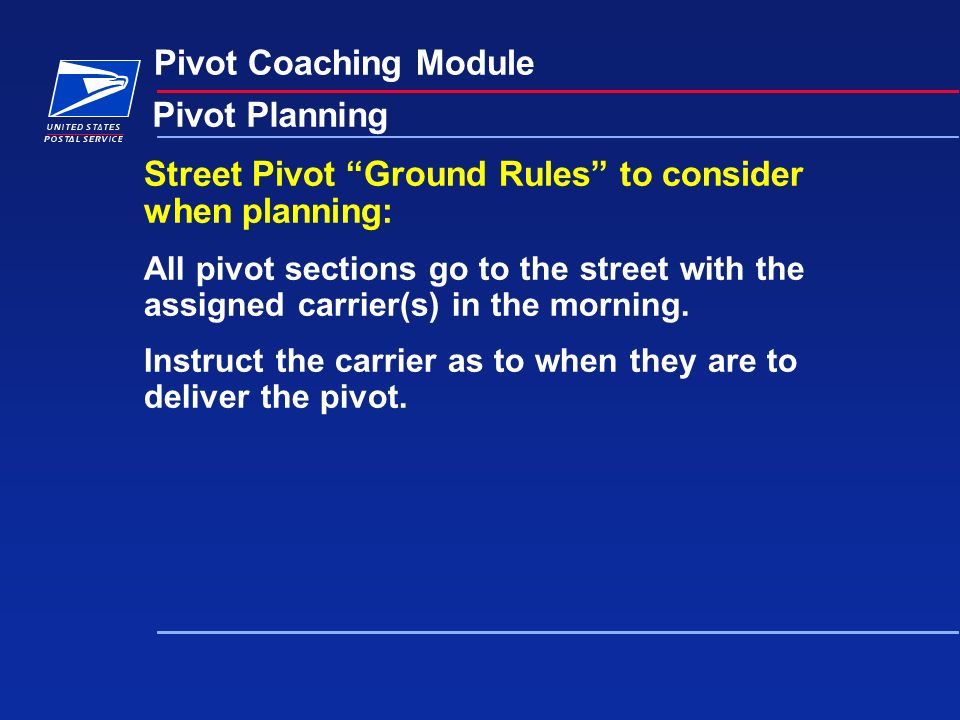 Pivot Coaching Module Pivot Planning Street Pivot Ground Rules to consider when planning: All pivot sections go to the street with the assigned carrier(s) in the morning.