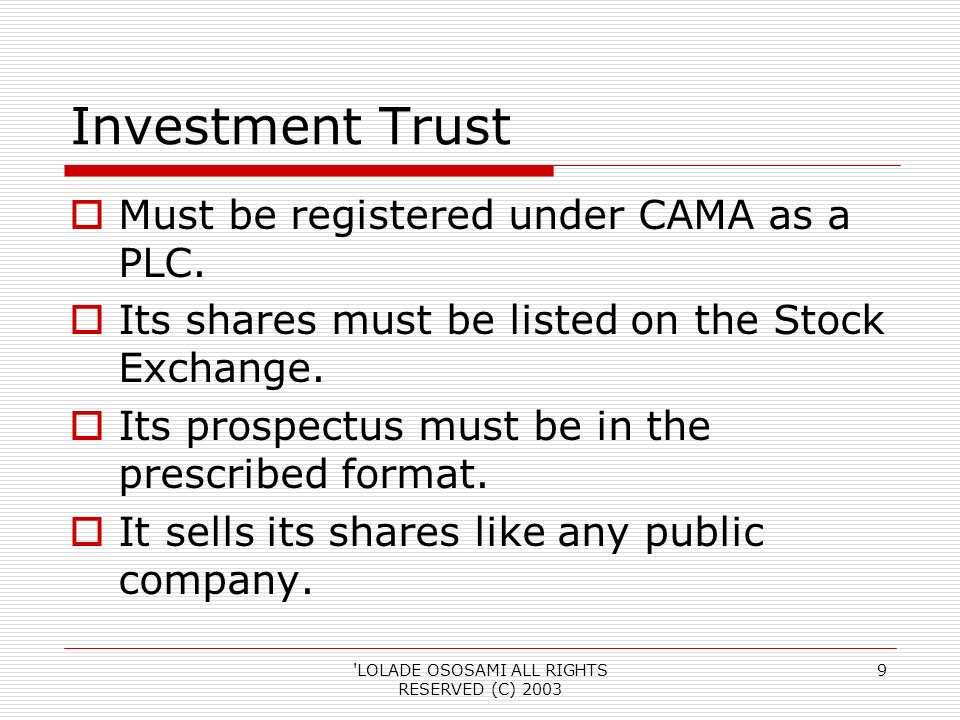LOLADE OSOSAMI ALL RIGHTS RESERVED (C) 2003 9 Investment Trust Must be registered under CAMA as a PLC.