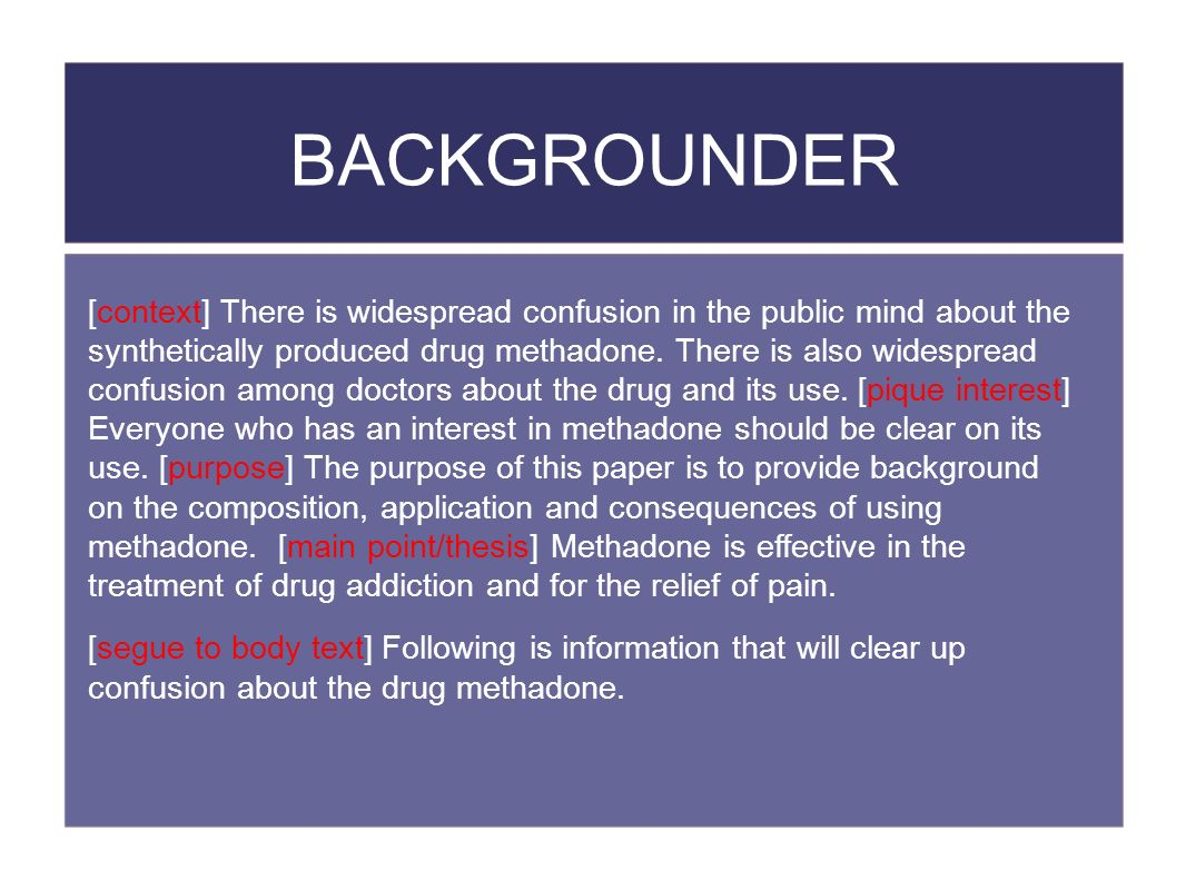BACKGROUNDER [context] There is widespread confusion in the public mind about the synthetically produced drug methadone. There is also widespread conf