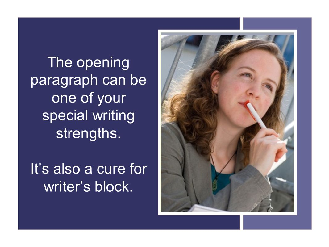 The opening paragraph can be one of your special writing strengths.