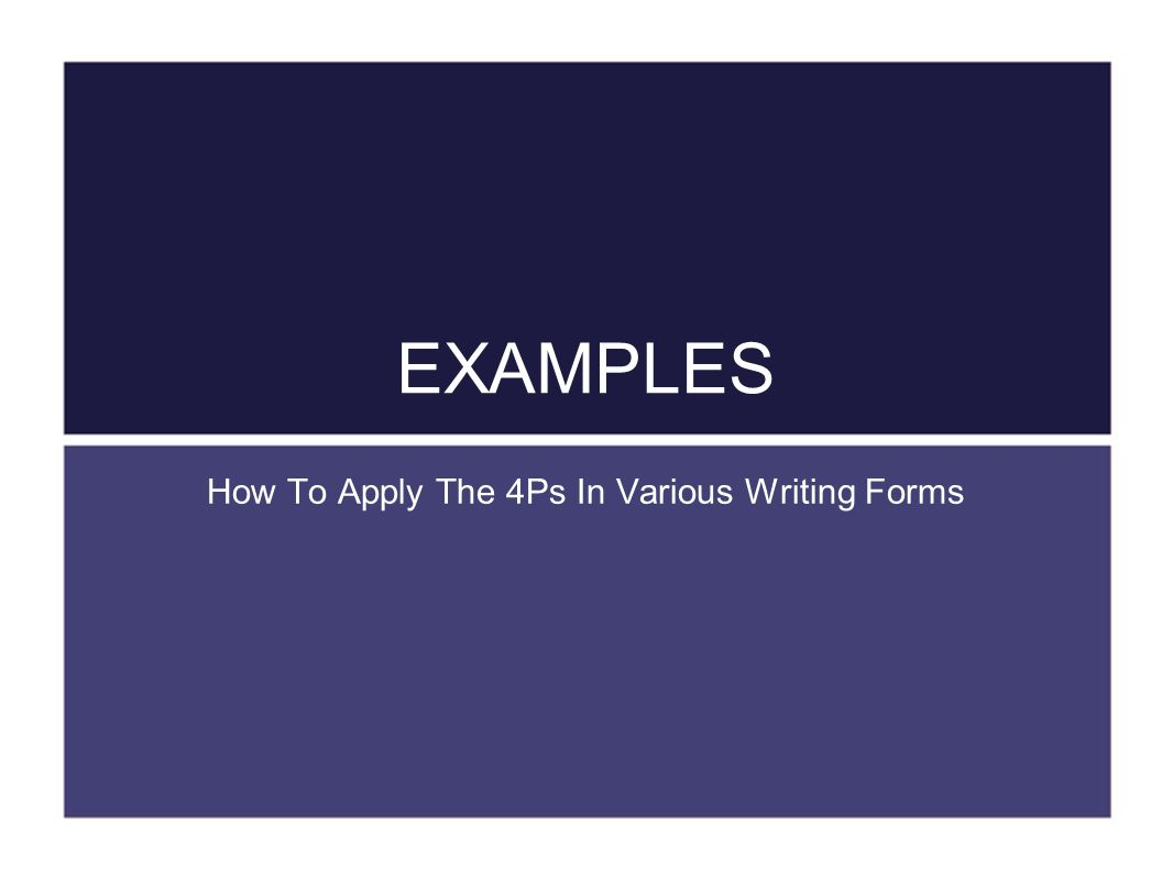 EXAMPLES How To Apply The 4Ps In Various Writing Forms