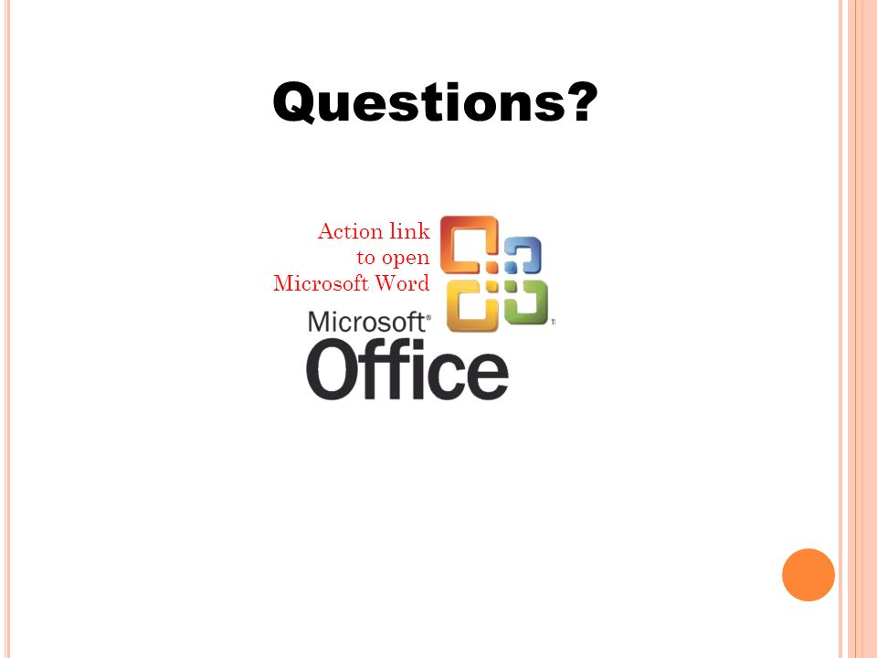 Questions? Action link to open Microsoft Word
