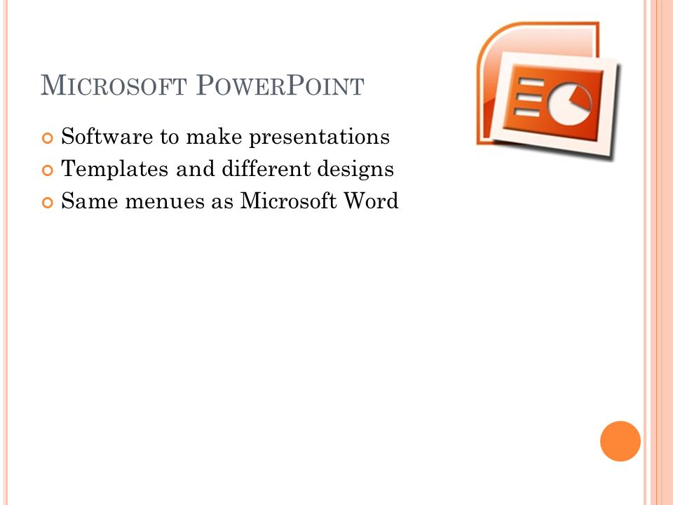 Software to make presentations Templates and different designs Same menues as Microsoft Word