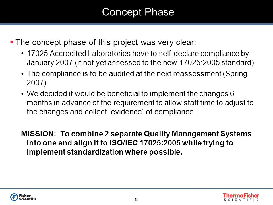 12 Concept Phase The concept phase of this project was very clear: 17025 Accredited Laboratories have to self-declare compliance by January 2007 (if n