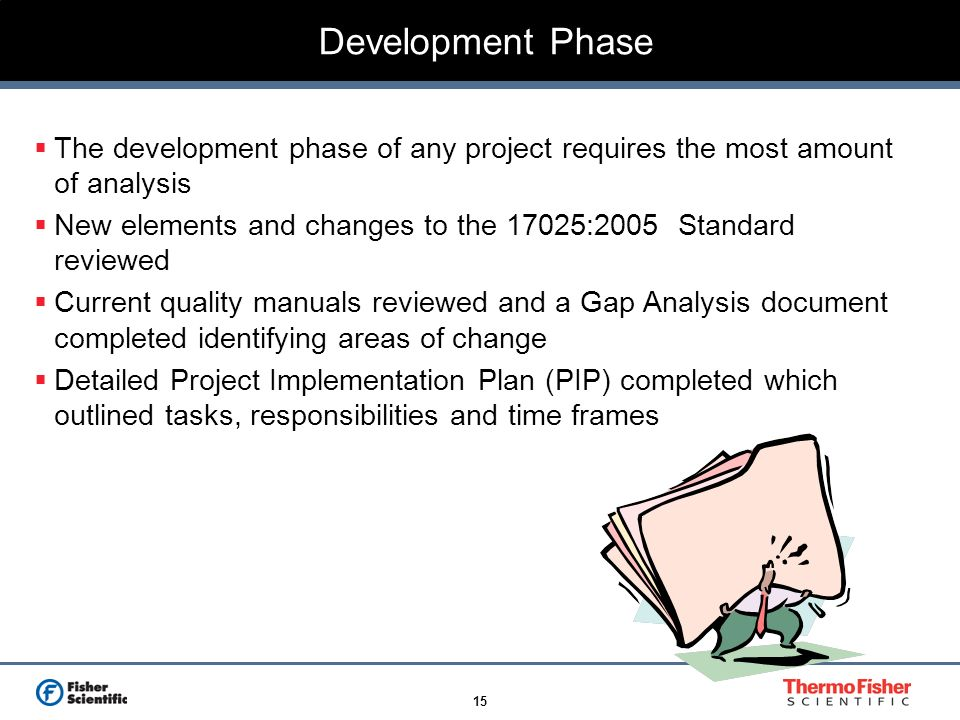 15 Development Phase The development phase of any project requires the most amount of analysis New elements and changes to the 17025:2005 Standard rev