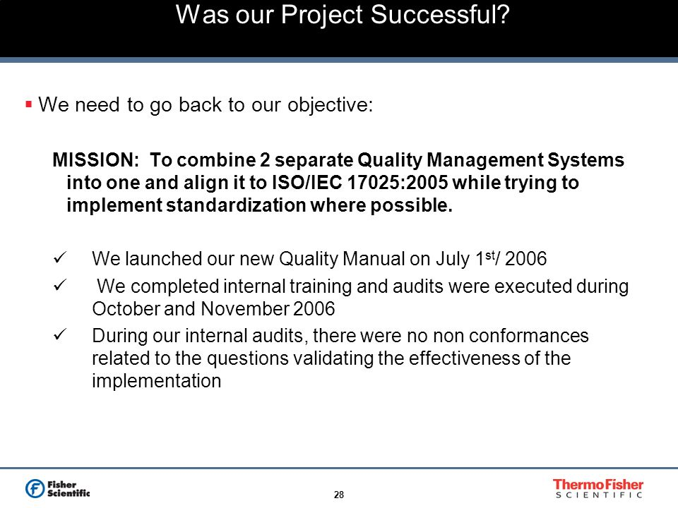 28 Was our Project Successful? We need to go back to our objective: MISSION: To combine 2 separate Quality Management Systems into one and align it to