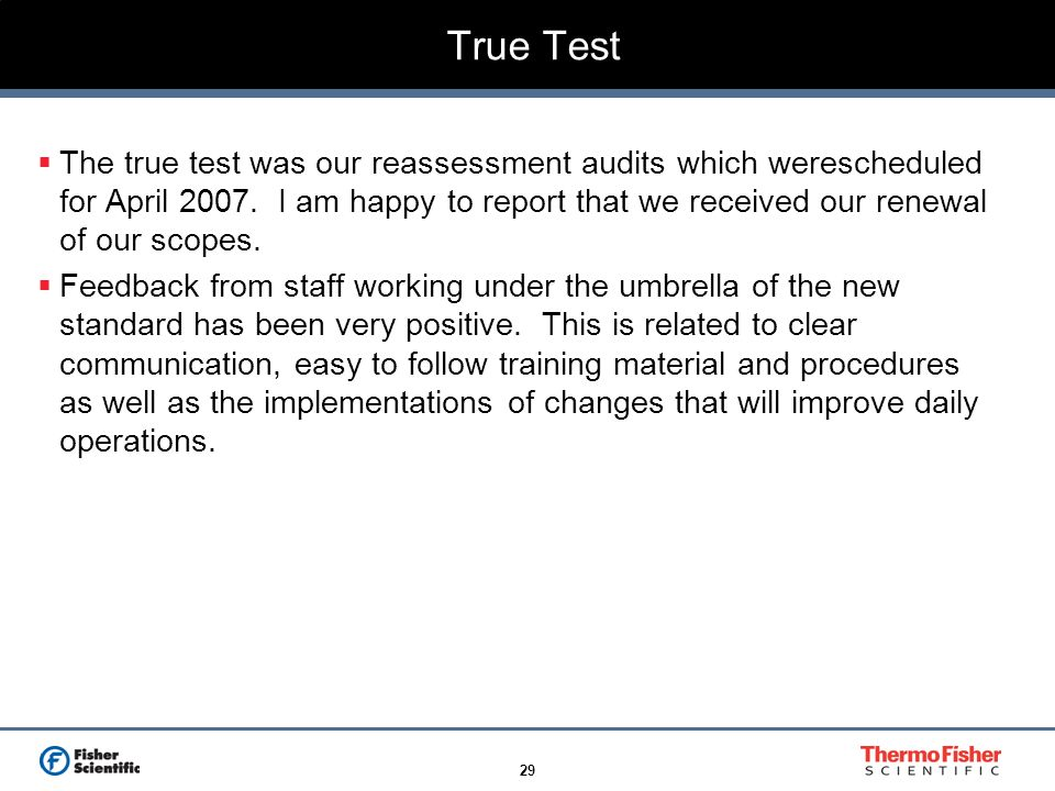 29 True Test The true test was our reassessment audits which werescheduled for April 2007. I am happy to report that we received our renewal of our sc