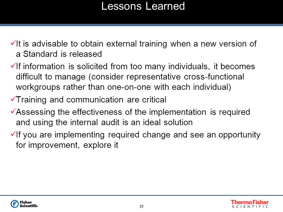 31 Lessons Learned It is advisable to obtain external training when a new version of a Standard is released If information is solicited from too many