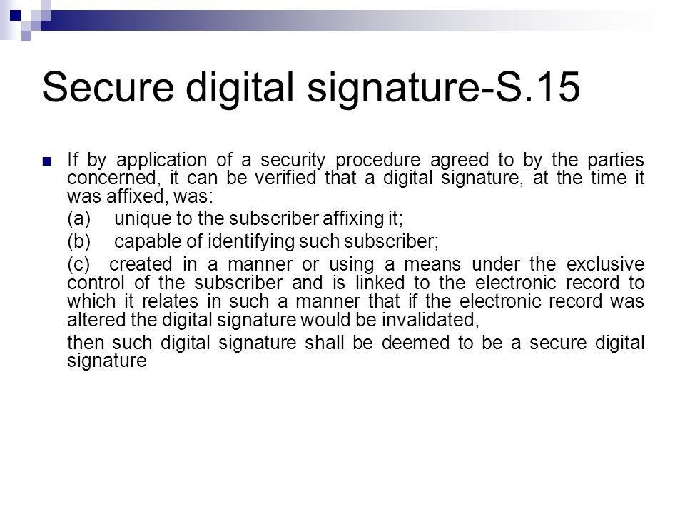 Secure digital signature-S.15 If by application of a security procedure agreed to by the parties concerned, it can be verified that a digital signatur