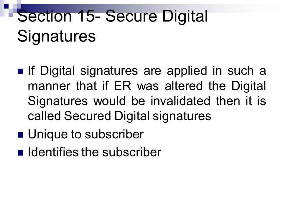Section 15- Secure Digital Signatures If Digital signatures are applied in such a manner that if ER was altered the Digital Signatures would be invali