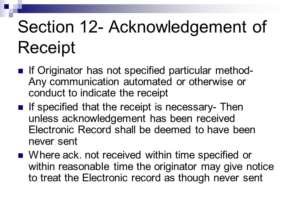 Section 12- Acknowledgement of Receipt If Originator has not specified particular method- Any communication automated or otherwise or conduct to indic