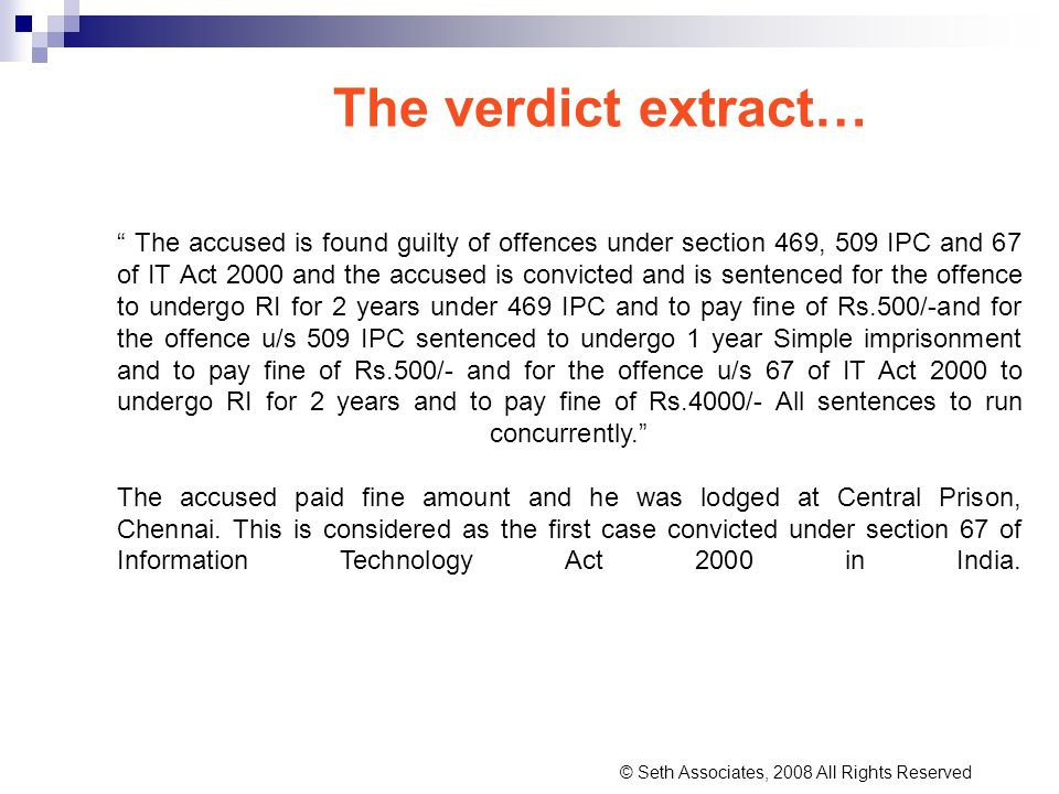 The verdict extract… The accused is found guilty of offences under section 469, 509 IPC and 67 of IT Act 2000 and the accused is convicted and is sent