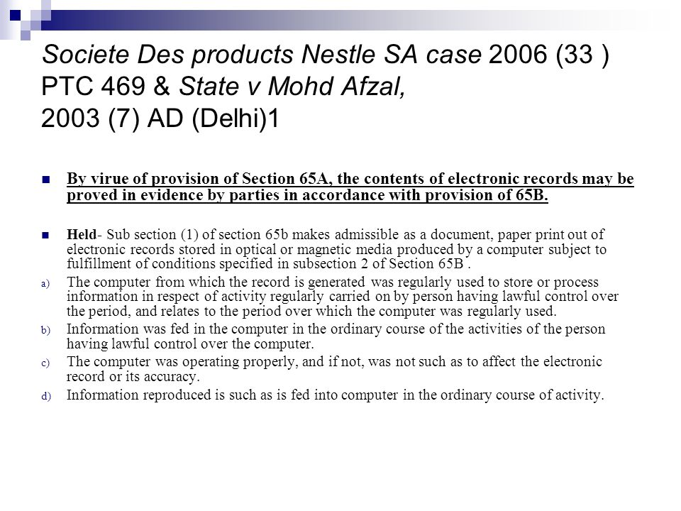 Societe Des products Nestle SA case 2006 (33 ) PTC 469 & State v Mohd Afzal, 2003 (7) AD (Delhi)1 By virue of provision of Section 65A, the contents o