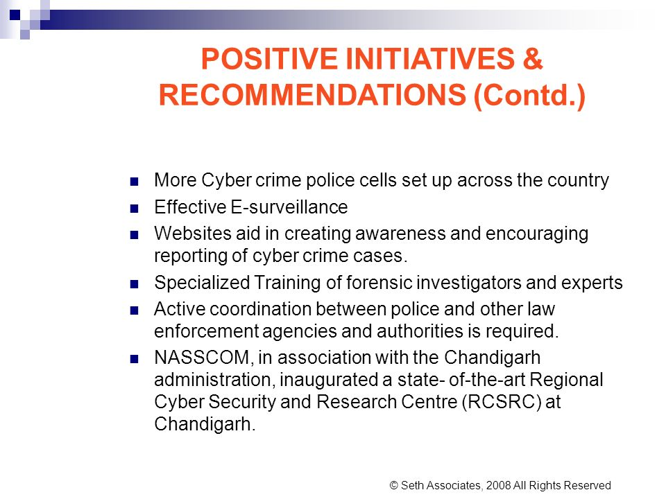 POSITIVE INITIATIVES & RECOMMENDATIONS (Contd.) More Cyber crime police cells set up across the country Effective E-surveillance Websites aid in creat