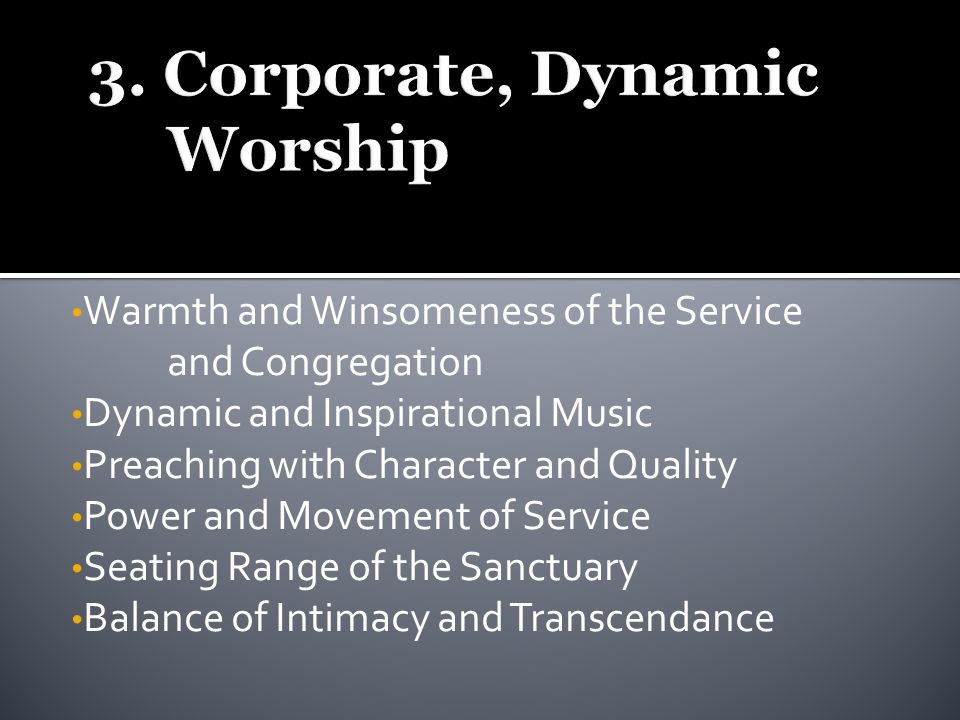 Warmth and Winsomeness of the Service and Congregation Dynamic and Inspirational Music Preaching with Character and Quality Power and Movement of Service Seating Range of the Sanctuary Balance of Intimacy and Transcendance