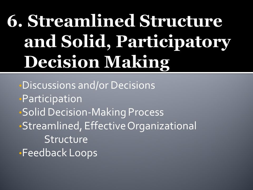 Discussions and/or Decisions Participation Solid Decision-Making Process Streamlined, Effective Organizational Structure Feedback Loops