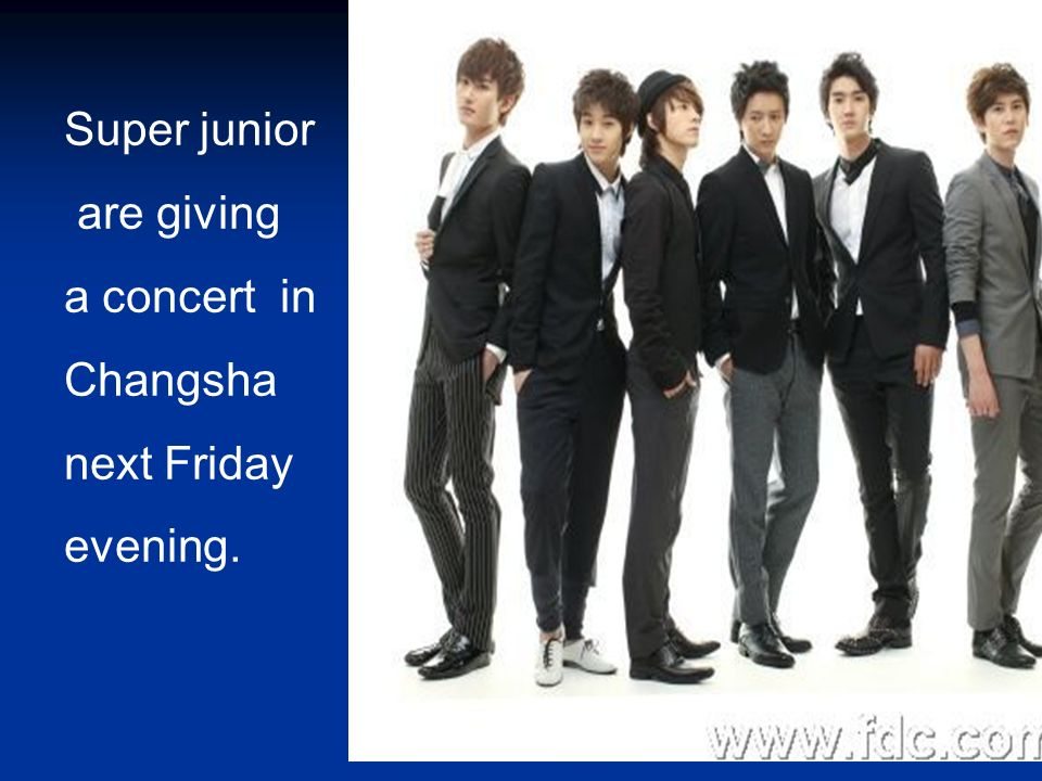 Super junior are giving a concert in Changsha next Friday evening.