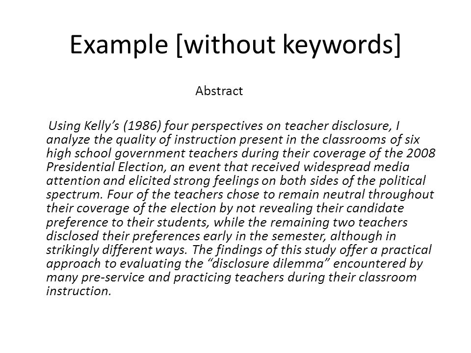 Example [without keywords] Abstract Using Kellys (1986) four perspectives on teacher disclosure, I analyze the quality of instruction present in the c
