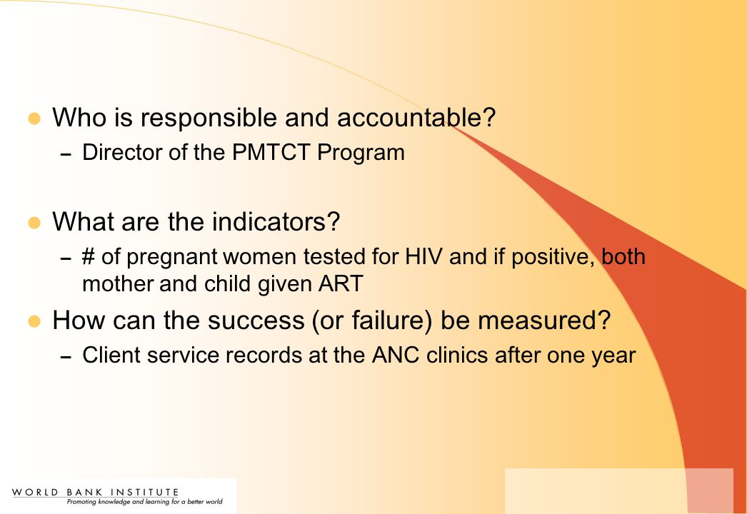 Who is responsible and accountable. – Director of the PMTCT Program What are the indicators.