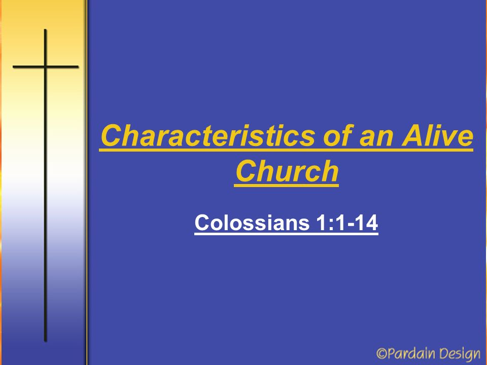 Characteristics of an Alive Church Colossians 1:1-14