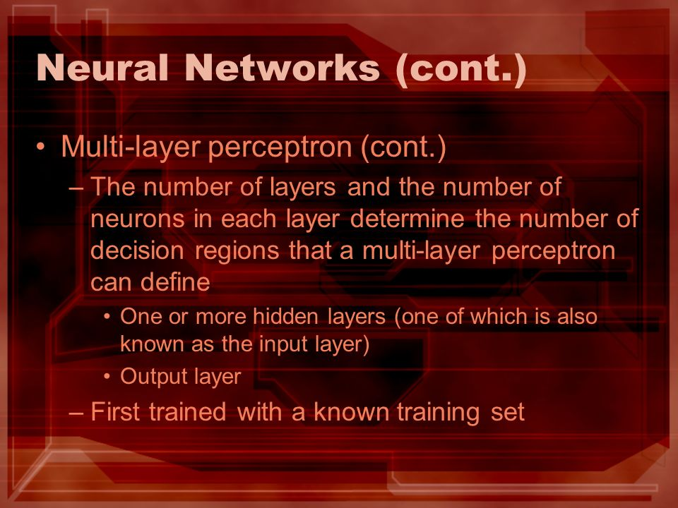 Neural Networks (cont.) Multi-layer perceptron (cont.) –The number of layers and the number of neurons in each layer determine the number of decision