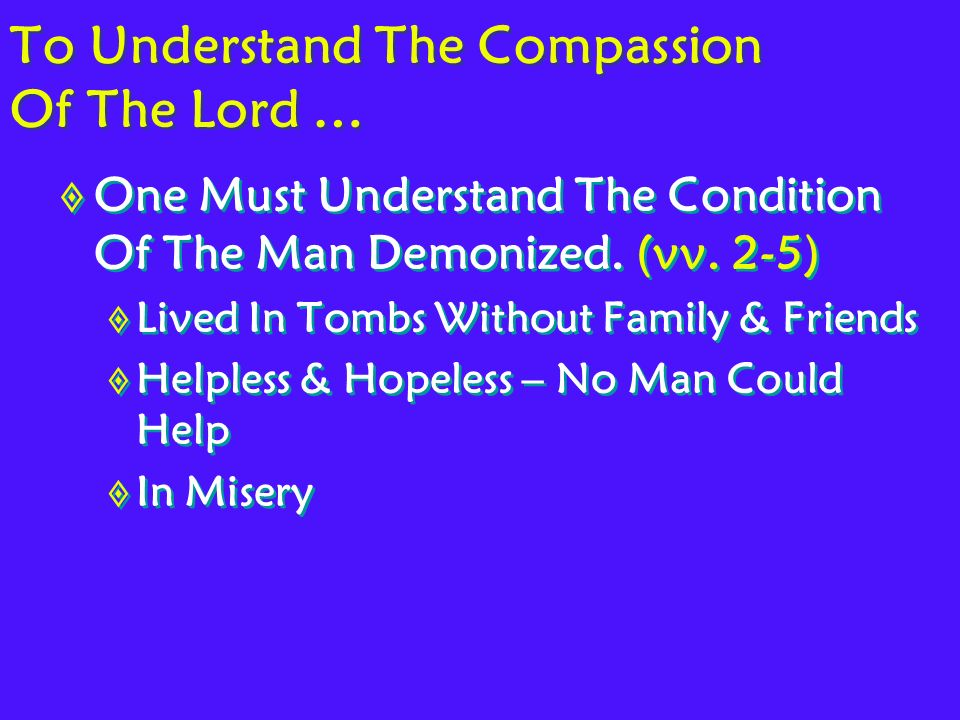 To Understand The Compassion Of The Lord … One Must Understand The Condition Of The Man Demonized.