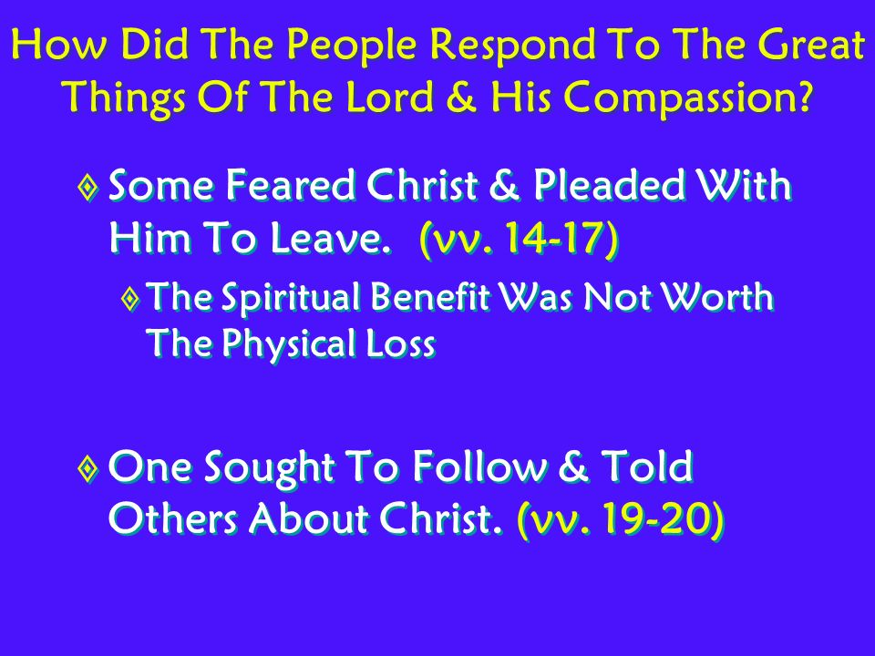 How Did The People Respond To The Great Things Of The Lord & His Compassion.