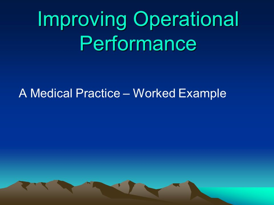 Improving Operational Performance A Medical Practice – Worked Example