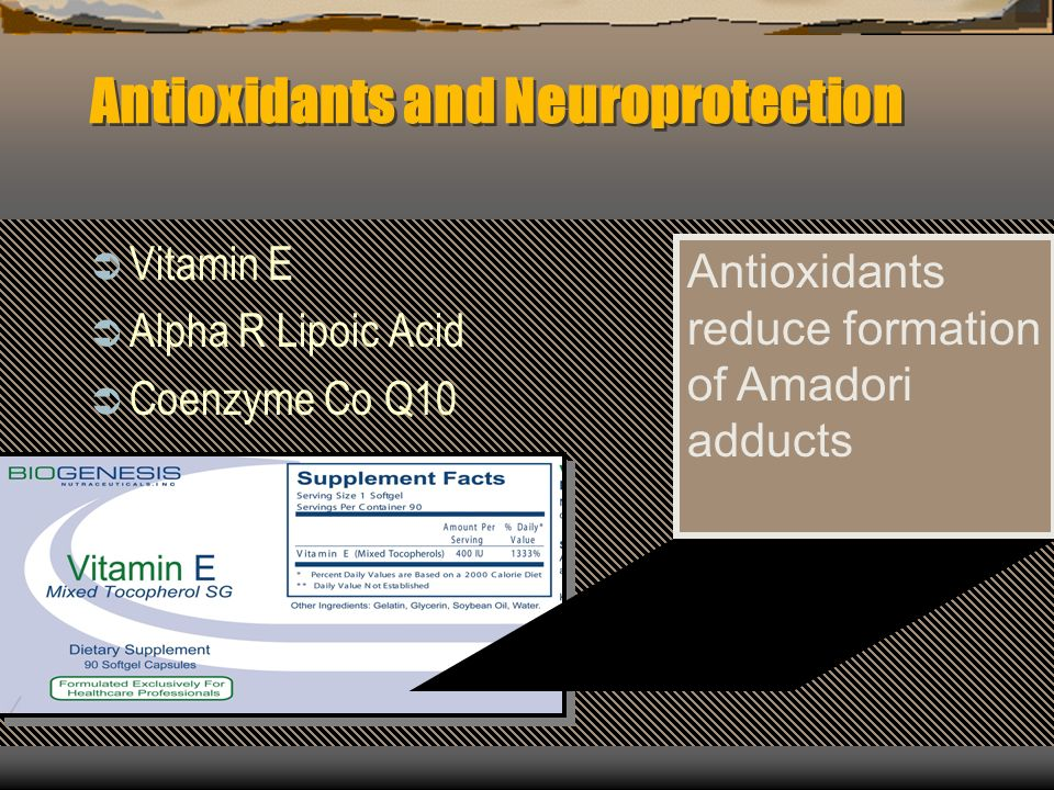 Antioxidants and Neuroprotection Vitamin E Alpha R Lipoic Acid Coenzyme Co Q10 Antioxidants reduce formation of Amadori adducts