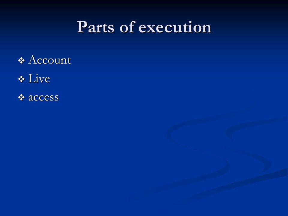Parts of execution Account Account Live Live access access