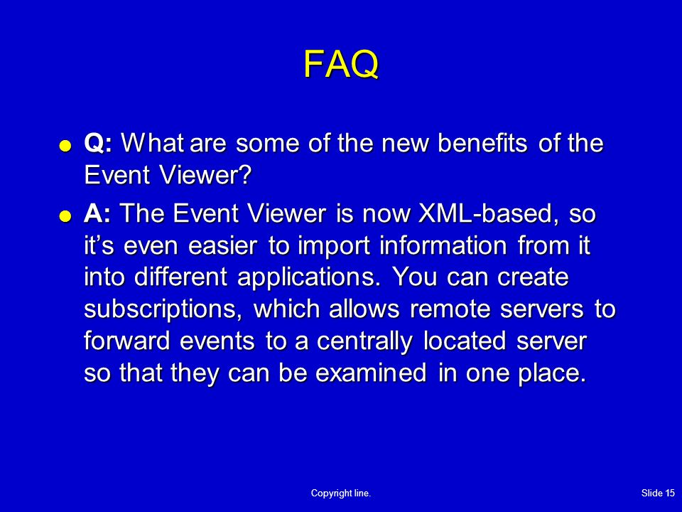 Copyright line. Slide 15 FAQ Q: What are some of the new benefits of the Event Viewer.