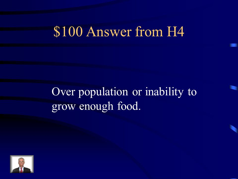 $100 Question from H4 What was the cause of the food shortage in the foothills