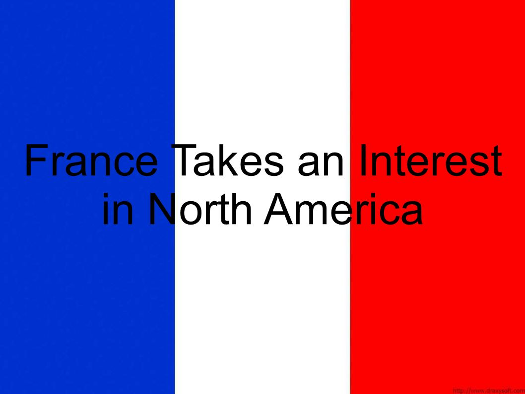 France Takes an Interest in North America