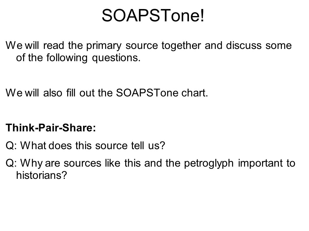 SOAPSTone! We will read the primary source together and discuss some of the following questions. We will also fill out the SOAPSTone chart. Think-Pair