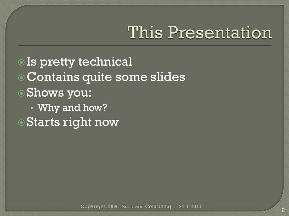Is pretty technical Contains quite some slides Shows you: Why and how.